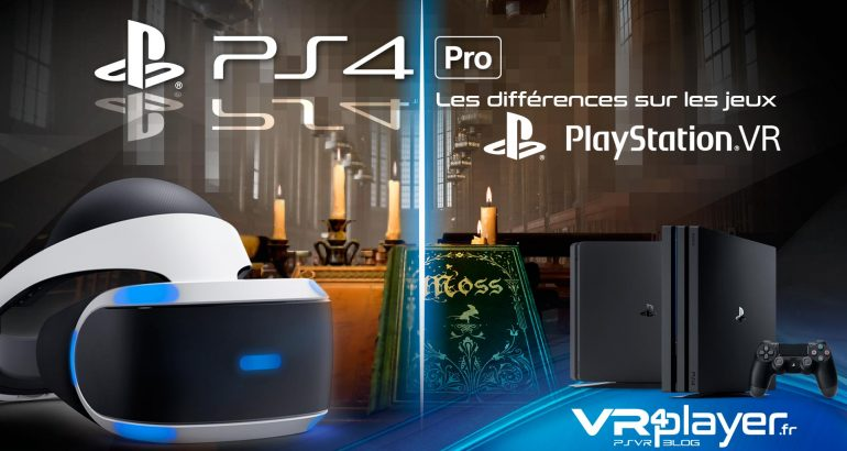 PlayStation VR, PS4, PS4 Pro, les différences VR4player