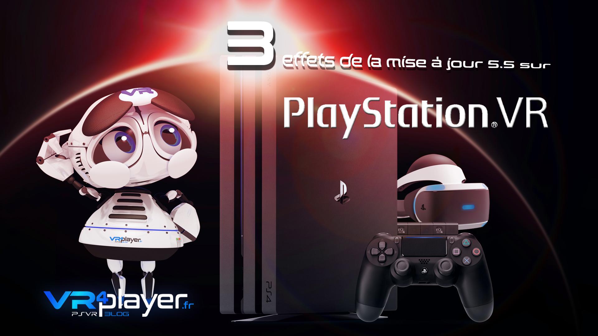 La mise à jour 5.5 de la PS4 : 3 ajouts sur PSVR vrplayer.fr