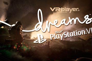 PlayStation VR : Dreams VR de Media Molecule n'est plus un rêve sur PSVR !