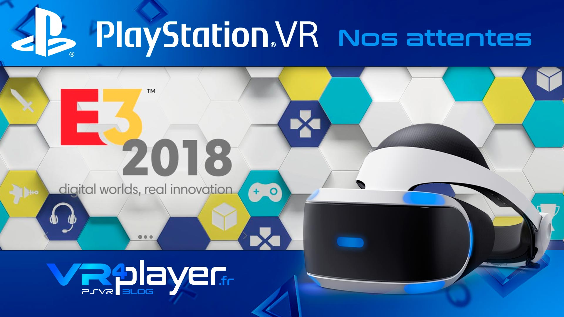 E3 2018 PlayStation VR : Nos attentes VR4player.fr