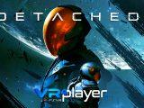 DETACHED sur PSVR vr4player.fr