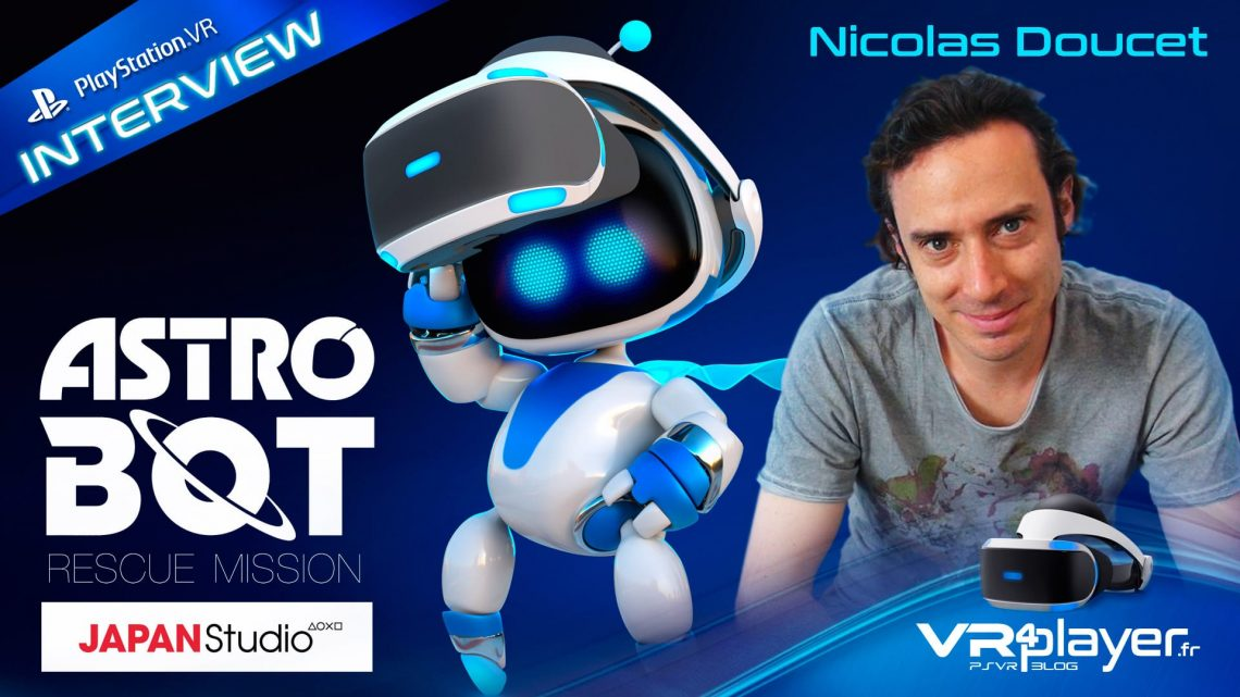 PlayStation VR Astro BOT Japan Studio Nicolas Doucet Interview exclusive VR4Player