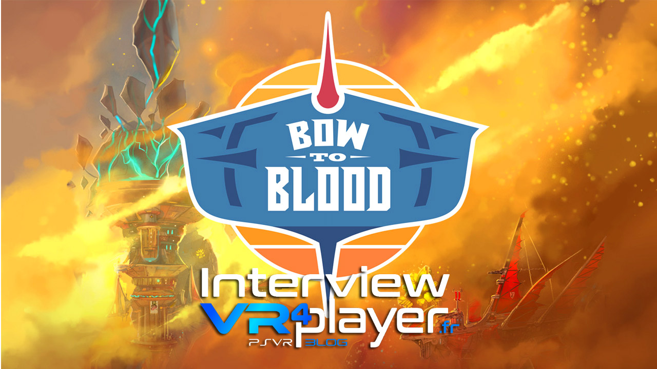 Bow to Blood sur PSVR, l'interview vr4player.fr