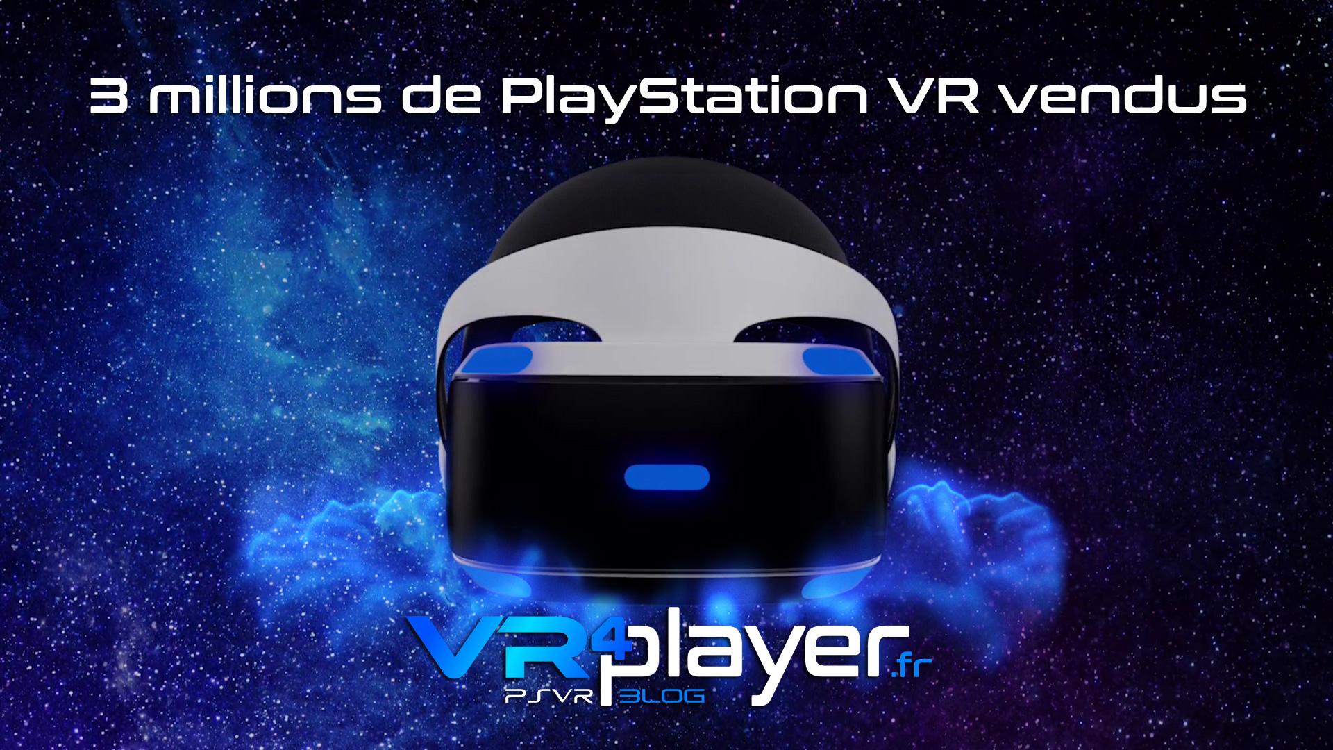 3 millions de PlayStation VR vendus -vr4player.fr