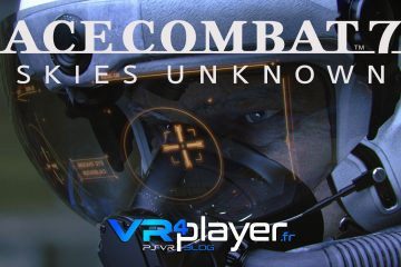 PS4, PlayStation VR : Ace Combat 7, ses missions PSVR dureront 3 heures …