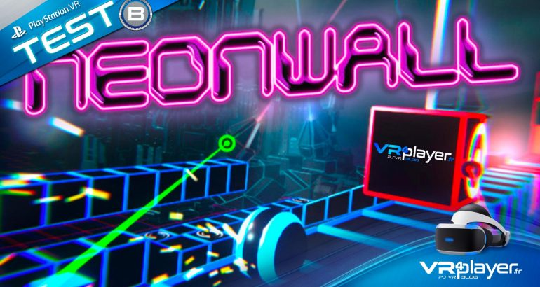Neonwall sur PlayStation VR, le test vr4player.fr