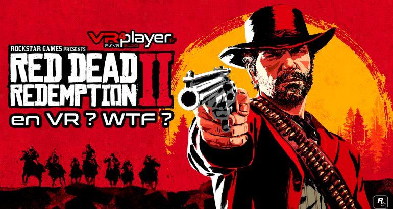Red dead Redemption 2 VR est-ce possible ? VR4player