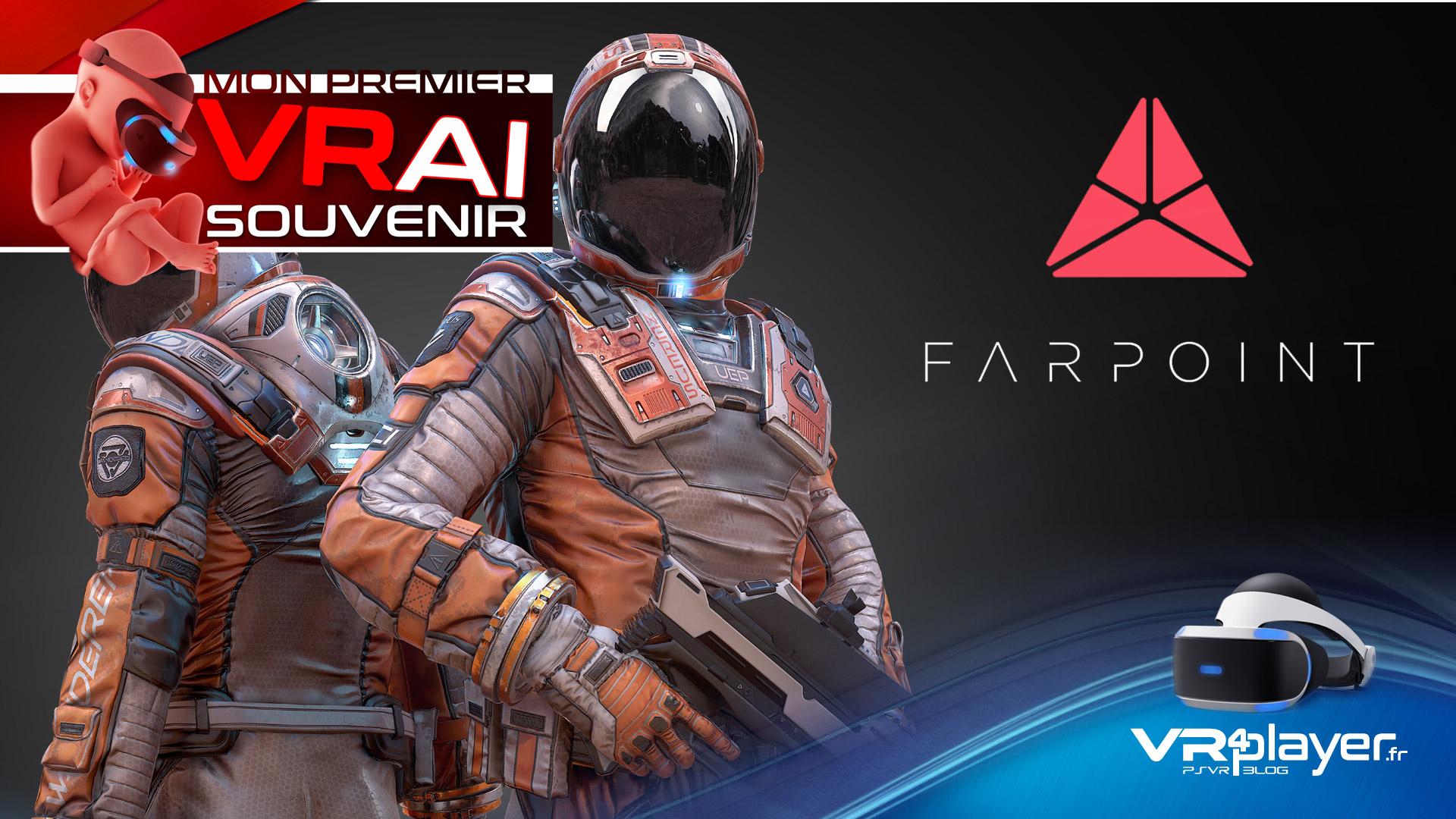 Mon premier VRai Souvenir Episode 3 : Farpoint - vr4player.fr