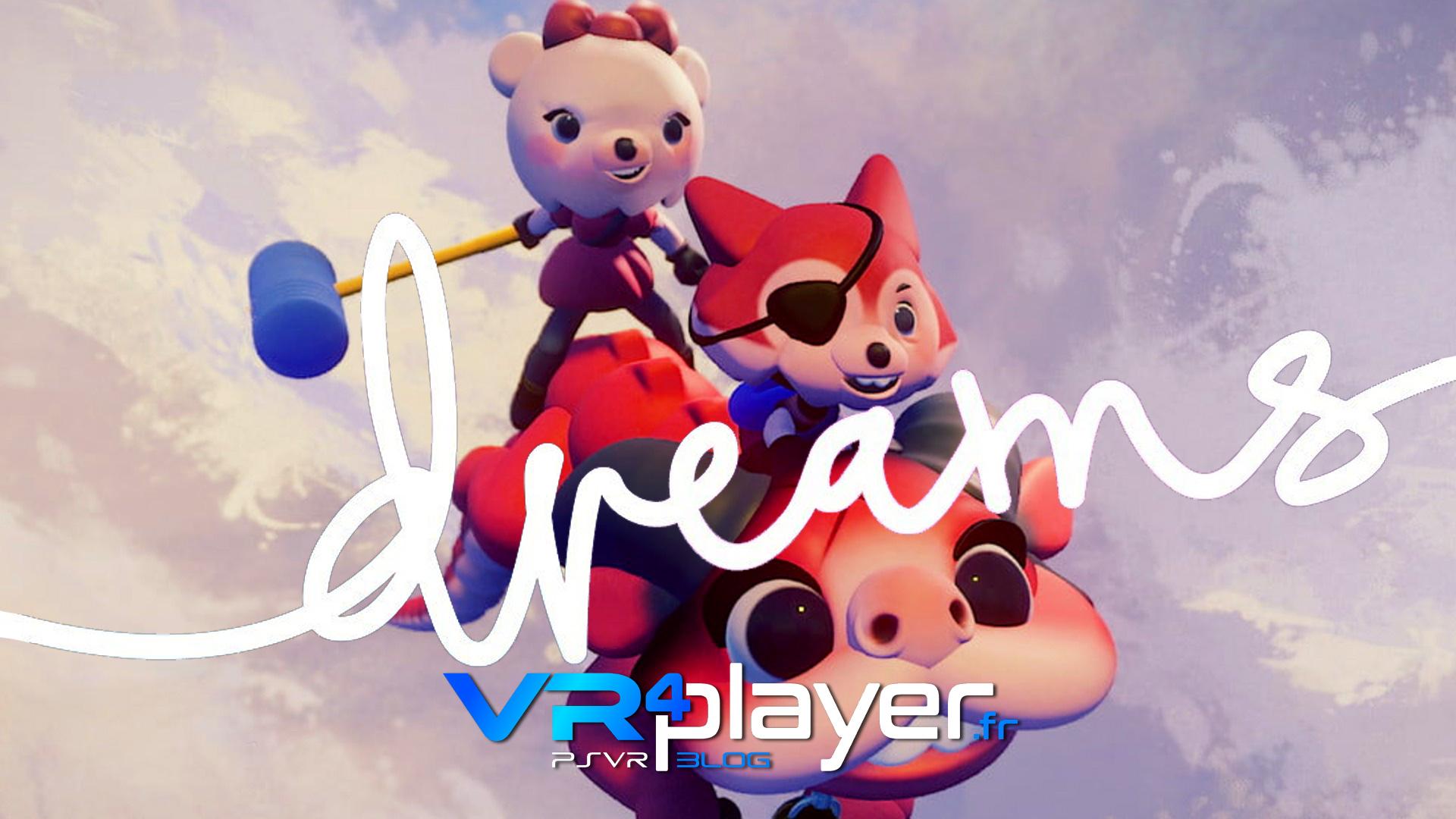 Dreams, des infos en pagaille sur PSVR vr4player.fr