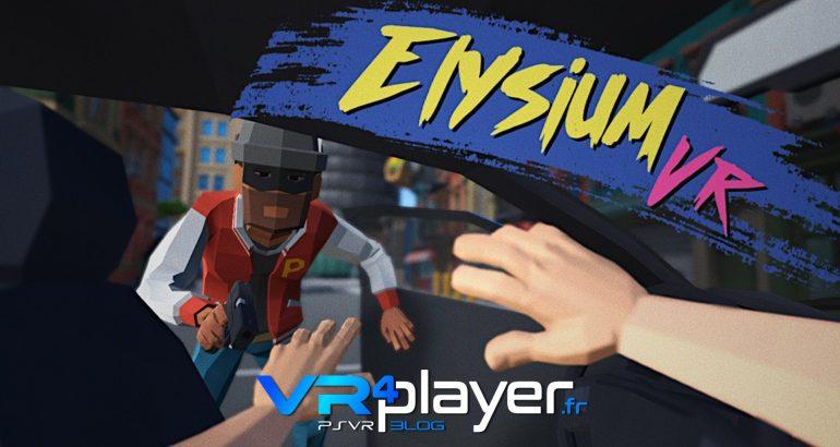 Elysium VR, PlayStation VR, PSVR VR4player.fr