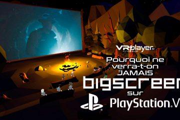 PlayStation VR : BigScreen n'a pas été validé par SONY sur PSVR