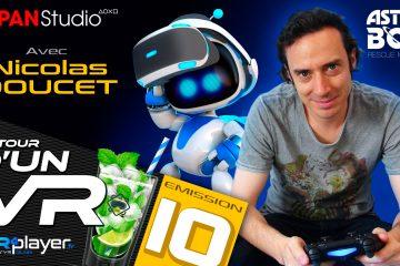PlayStation VR : Autour d'un VR Podcast #10 avec Nicolas Doucet (AstroBot)