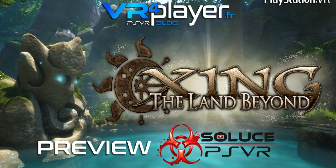 PlayStation VR : Xing The Land Beyond, l'aperçu vidéo de Soluce PSVR