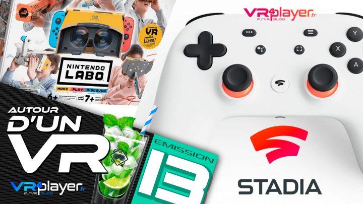 Autour d'un VR - Nintendo Labo VR et Stadia Google VR4Player Podcast 13