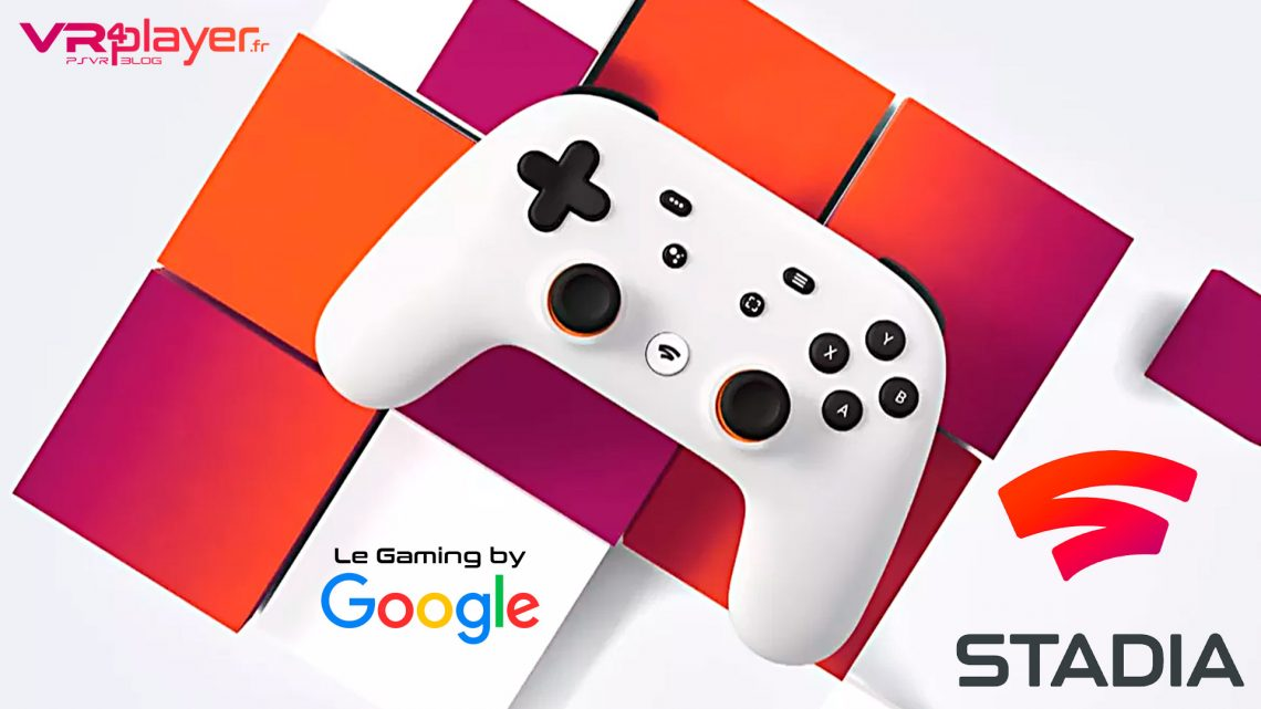 STADIA Le streaming Gaming Google VR4Player