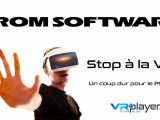 From Software - Stop à la VR - VR4player.fr