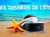 PSVR VR4Player Dossiers de l'été 2019