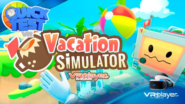 Vacation Simulator sur PSVR PLayStation VR VR4Player Test Review