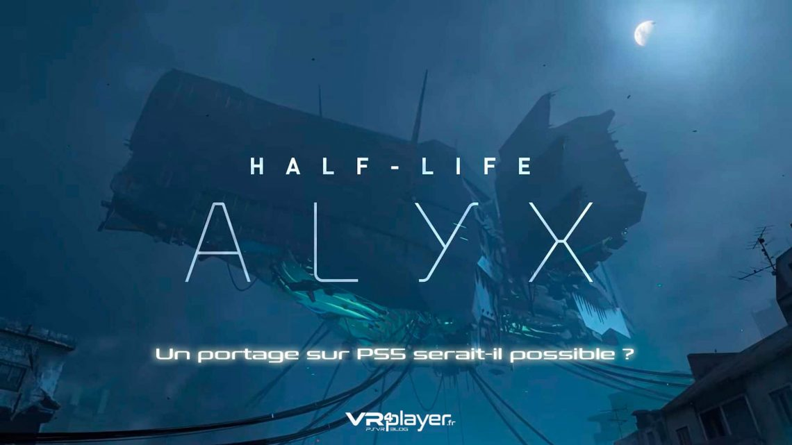 Half-Life: Alyx possible sur PlayStation VR - PSVR - PS5 ?