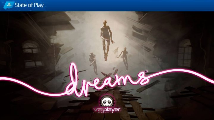 Dreams Media Molecule State of Play VR4Player