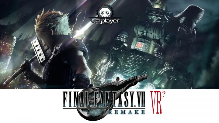 Final Fantasy VII Remake VR experience VR4Player
