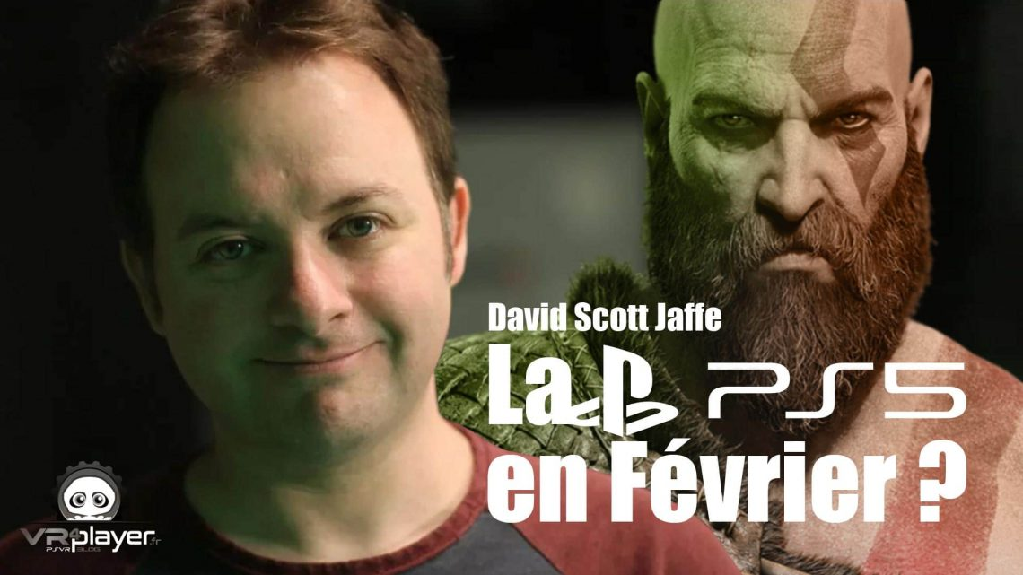 PlayStation 5 PS5 en Février David Scott Jaffe VR4Player