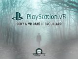 PlayStation VR PSVR, Sony dans le brouillard VR4PLayer