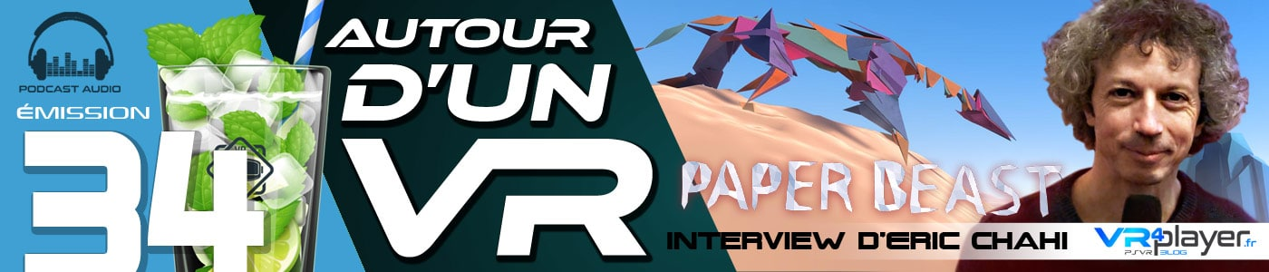 Podcast 34 : Paper Beast PSVR PlayStation VR Interview Eric Chahi