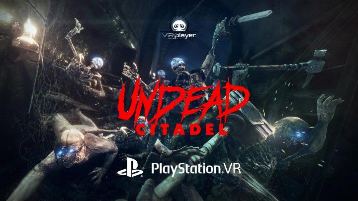 Undead Citadel PSVR PlayStation VR VR4Player