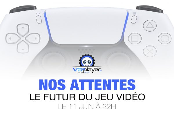 PS5 PlayStation 5 Nos attentes du 11 juin 2020 VR4player
