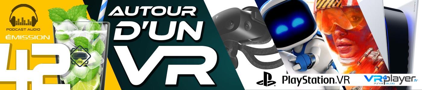 Podcast 42 Autour d'un VR PSVR PlayStation VR VR4Player