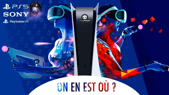 PS5, PSVR PlayStation VR VR PlayStation 5 Synthèse VR4Player