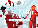 SUPERHOT VR Boxing Day Update PSVR PlayStation VR VR4Player
