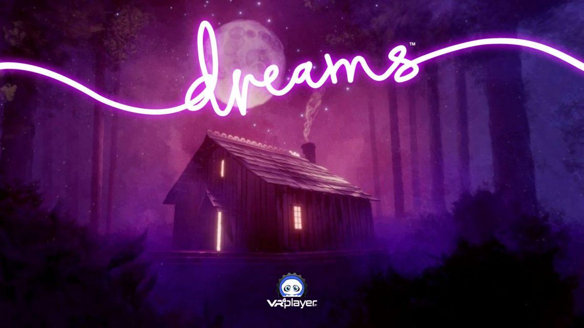 Dreams Media Molecule PS4 PS5 PSVR PSVR2 PlayStation VR VR4Player