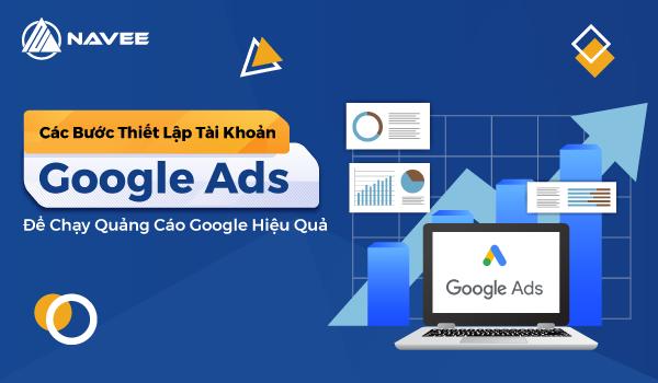 Cách tạo tài khoản Google Ads để chạy quảng cáo Google hiệu quả