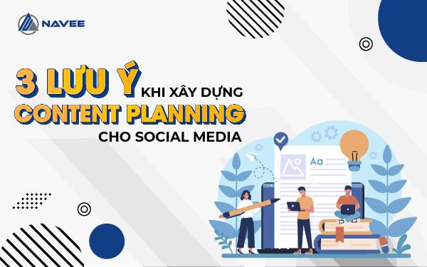 3 Lưu Ý Khi Xây Dựng Content Planning Cho Social Media