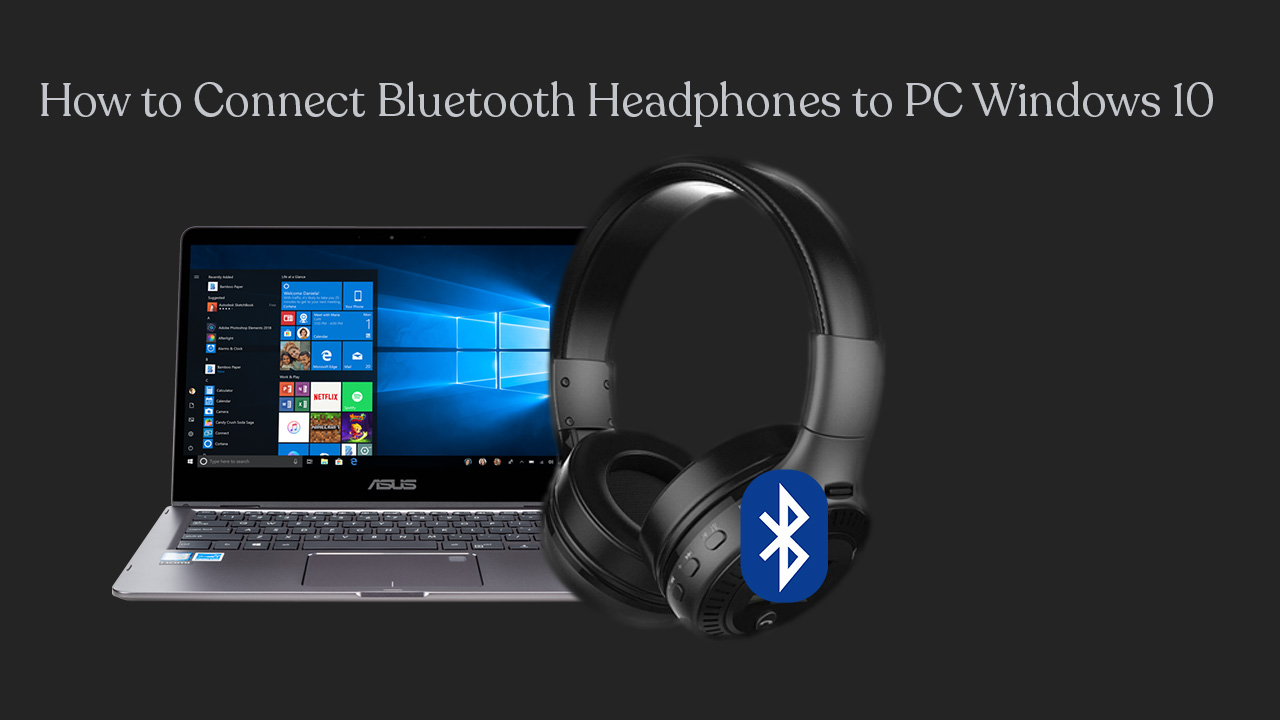 How to Connect Bluetooth Headphones to PC Windows 10