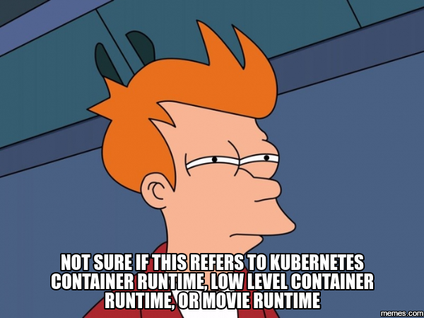 Not sure if this refers to Kubernetes container runtime, low-level container runtime, or movie runtime