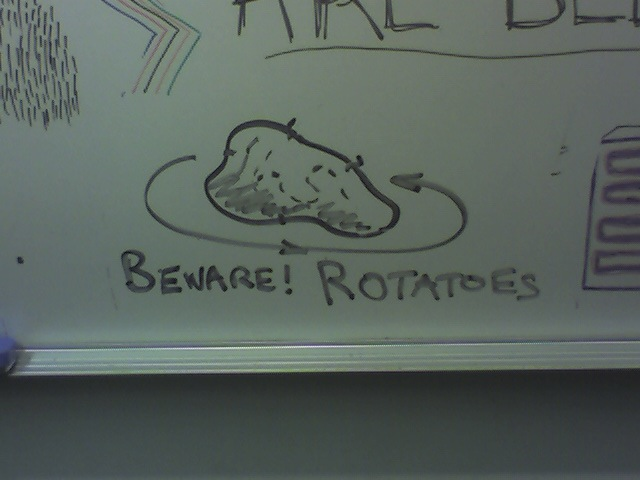 oh god, the rotatoes...