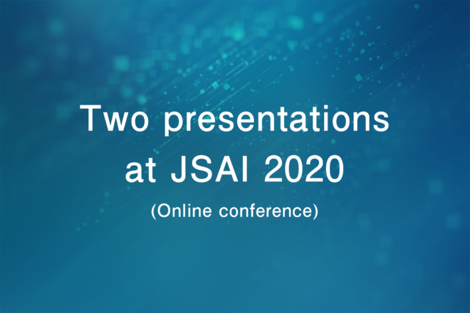 Two presentations at JSAI 2020 (Online conference)
