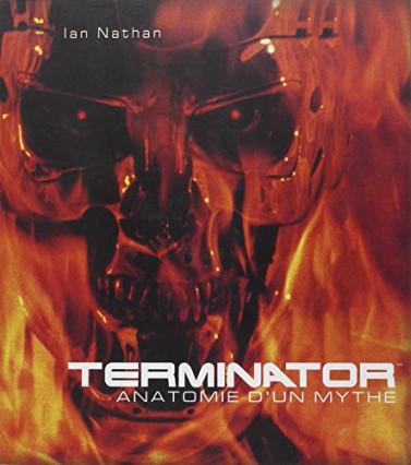 Terminator - Anatomie d'un mythe, de Ian Nathan, un ouvrage pour tout connaître