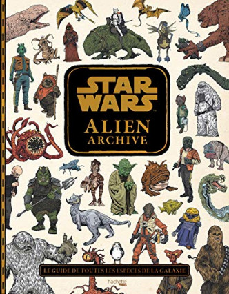Le livre Star Wars : Alien Archive: Le Guide de toutes les espèces de la galaxie, traduit par Xavier Hanart