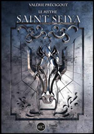 Le mythe Saint Seiya : au Panthéon du manga par Valérie Précigout