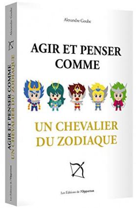 Le livre Agir et penser comme un chevalier du zodiaque par Alexandre Goube