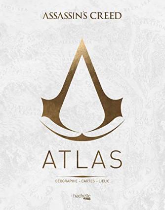 Atlas Assassin's Creed: Géographie, cartes, lieux de Guillaume Delalande