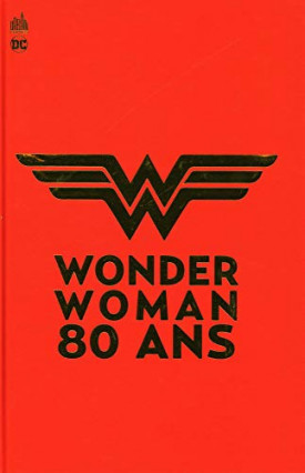 Wonder Woman - 80 ans : 1941-2021