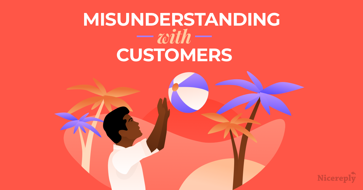 5 Cases of Misunderstanding with Customers and Simple Solutions for Each of Them