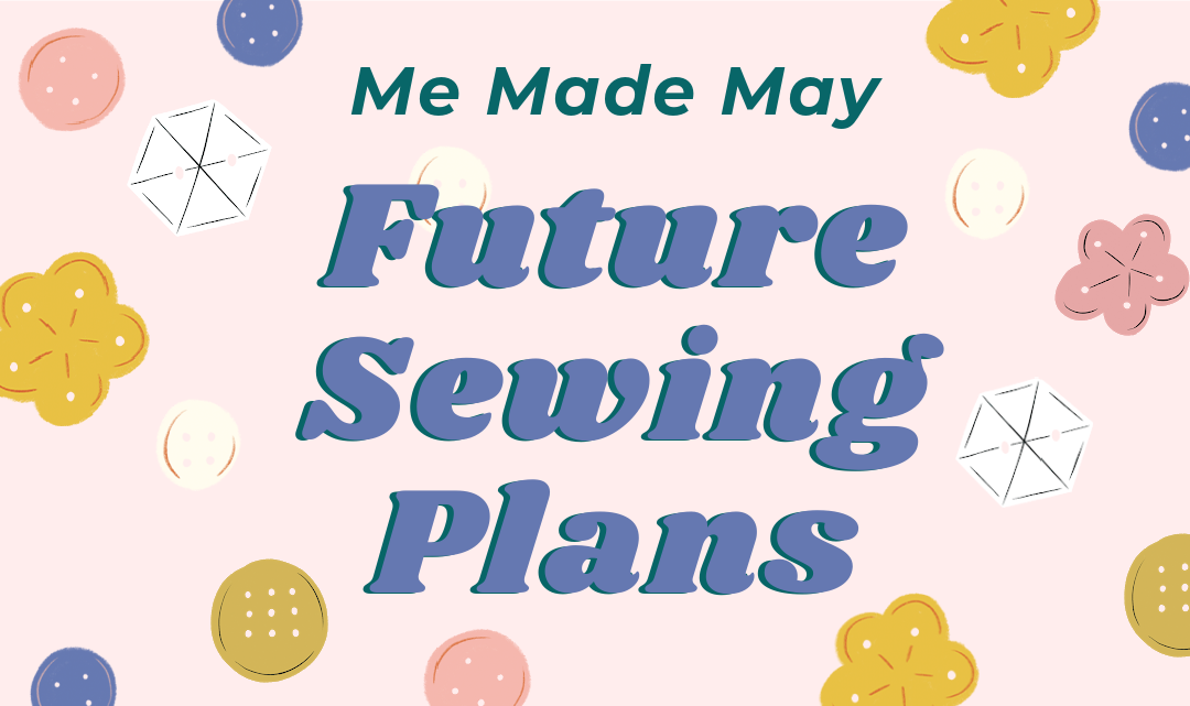 Me Made May: Future Sewing Plans