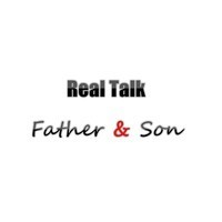 Real Talk Father & Son