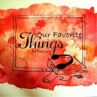 Our Favorite Things | A ChatCast